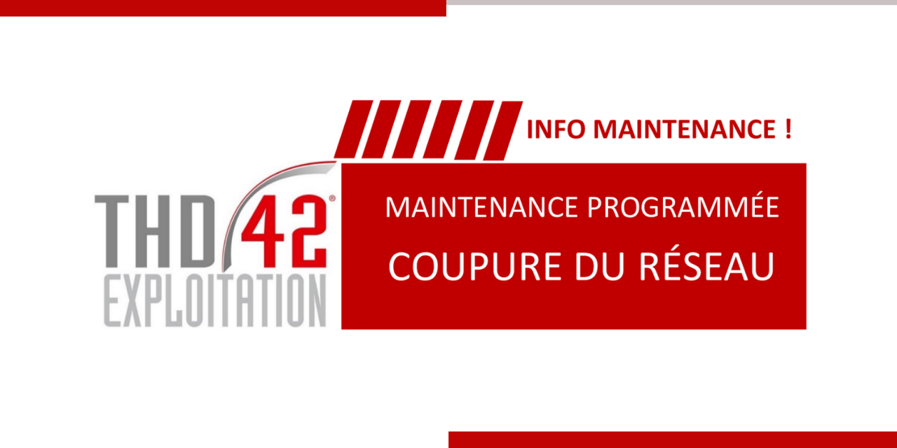 18 Mars – THD42 : travaux de maintenance programmés et coupure réseau